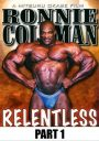 Ronnie Coleman Relentless Part 1